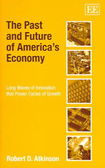 The Past and Future of America's Economy : Waves of Innovation That Power Cycles of Growth - Robert D. Atkinson