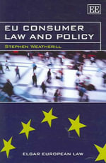 EU Consumer Law and Policy :  Contract, Consumer, and Competition Law Implicati... - Stephen Weatherill