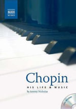 Chopin : His Life and Music - Jeremy Nicholas