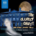 The Clumsy Ghost : The Clumsy Ghost (UNABRIDGED) - Alastair Jessiman