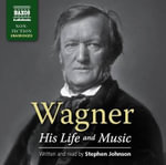 Wagner : His Life and Music - Stephen Johnson