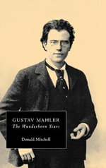 Gustav Mahler : Wunderhorn Years - Chronicles and Commentaries v.2 - Donald Mitchell