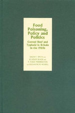 Food Poisoning, Policy and Politics : Corned Beef and Typhoid in Britain in the 1960s - David F. Smith