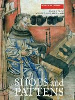 Shoes and Pattens : Finds from Medieval Excavations in London - Francis Grew