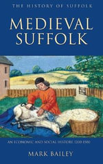 Medieval Suffolk : An Economic and Social History, 1200-1500 - Mark Bailey