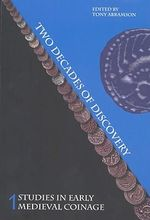 Studies in Early Medieval Coinage : Two Decades of Discovery : Volume 1