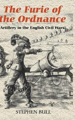 The Furie of the Ordnance : Artillery in the English Civil Wars - Stephen Bull