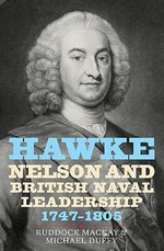 Hawke, Nelson and British Naval Leadership, 1747-1805 - Ruddock MacKay