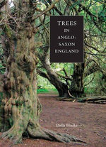 Trees in Anglo-Saxon England : Literature, Lore and Landscape - Della Hooke