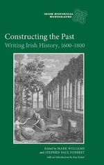 Constructing the Past : Writing Irish History, 1600-1800 - Mark R. F. Williams