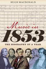Music in 1853 : The Biography of a Year - Hugh Macdonald