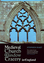 Medieval Church Window Tracery in England - Stephen Hart