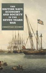 The British Navy, Economy and Society in the Seven Years War - Christian Buchet