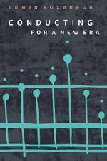 Conducting for a New Era - Edwin Roxburgh