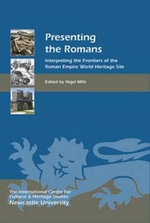 Presenting the Romans : Interpreting the Frontiers of the Roman Empire World Heritage Site