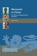 Museums in China : The Politics of Representation After Mao - Marzia Varutti