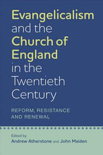 Evangelicalism and the Church of England in the Twentieth Century : Reform, Resistance and Renewal