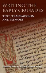 Writing the Early Crusades : Text, Transmission and Memory