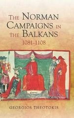The Norman Campaigns in the Balkans, 1081-1108 - Georgios Theotokis