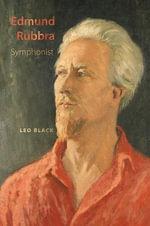 Edmund Rubbra : Symphonist - Leo Black