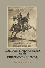 London's News Press and the Thirty Years War - Jayne E. E. Boys