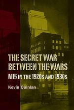 The Secret War Between the Wars : MI5 in the 1920s and 1930s - Kevin Quinlan
