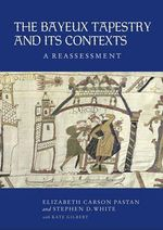 The Bayeux Tapestry and its Contexts : A Reassessment - Elizabeth Carson Pastan
