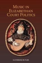 Music in Elizabethan Court Politics - Katherine Butler