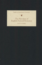 The Heroines of English Pastoral Romance : Studies in Renaissance Literature - Sue P. Starke