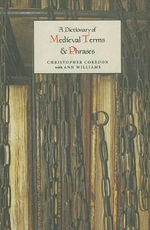 A Dictionary of Medieval Terms and Phrases - Christopher Coredon