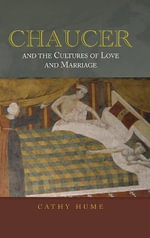 Chaucer and the Cultures of Love and Marriage : Selected Poems, Plays and Prose - Cathy Hume