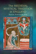 The Medieval Mystical Tradition in England : Papers Read at Charney Manor, July 2011 (Exeter Symposium 8)