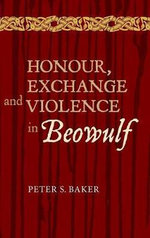 Honour, Exchange and Violence in Beowulf : Anglo-Saxon Studies - Peter S. Baker
