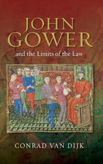 John Gower and the Limits of the Law : A Philosophy of Ancient and Modern Literature - Conrad van Dijk