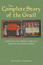 The Complete Story of the Grail : Chretien de Troyes' Perceval and its Continuations - Chretien