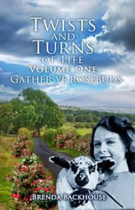 Twists and Turns of Life : Gather Ye Rosebuds v. 1 - Brenda Backhouse
