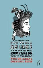 How to Mix Drinks or the Bon Vivant's Companion : The Bartender's Guide - Jerry Thomas