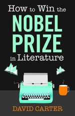 How to Win the Nobel Prize in Literature - David S. G. Carter