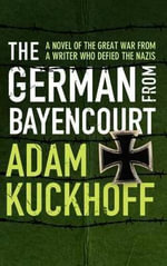 The German from Bayencourt - Adam Kuckhoff