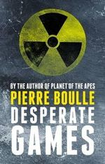 Desperate Games - Pierre Boulle