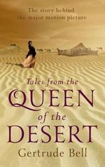 Tales from the Queen of the Desert - Gertrude Bell