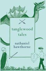Tanglewood Tales - Nathaniel Hawthorne