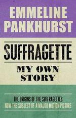 Suffragette : My Own Story - Emmeline Pankhurst