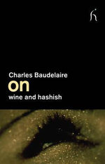 On Wine and Hashish : On - Charles Baudelaire