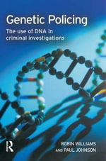 Genetic Policing : The Uses of DNA in Police Investigations - Robin Williams