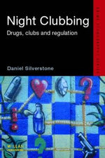 Night Clubbing : Drugs, Clubs and Regulation - Daniel Silverstone