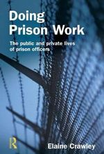 Doing Prison Work : The Public and Private Lives of Prison Officers - Elaine M. Crawley