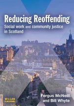 Reducing Reoffending : Social Work with Offenders in Scotland - Fergus McNeil