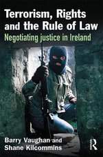 Terrorism, Rights and the Rule of Law : Negotiating Justice in Ireland - Barry Vaughan
