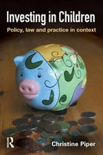Investing in Children : Policy, Law and Practice in Practice - Christine Piper